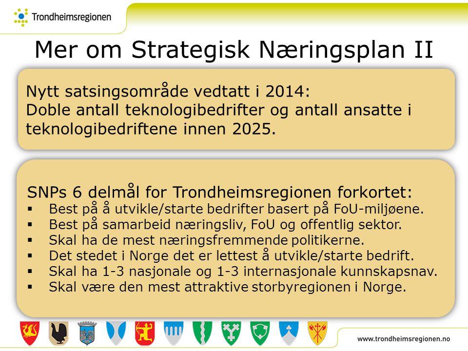 Mer om Strategisk Næringsplan II Nytt satsingsområde vedtatt i 2014: Doble antall teknologibedrifter og antall ansatte i teknologibedriftene innen 202
