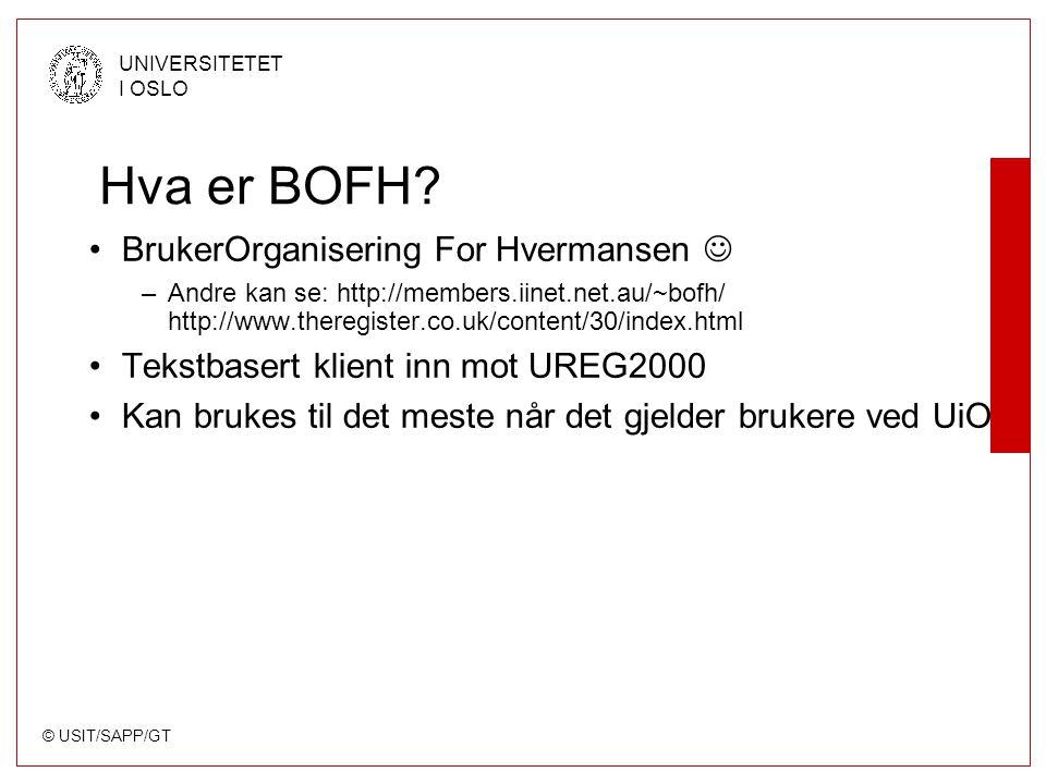 © USIT/SAPP/GT UNIVERSITETET I OSLO Hva er BOFH? BrukerOrganisering For Hvermansen –Andre kan se: http://members.iinet.net.au/~bofh/ http://www.thereg