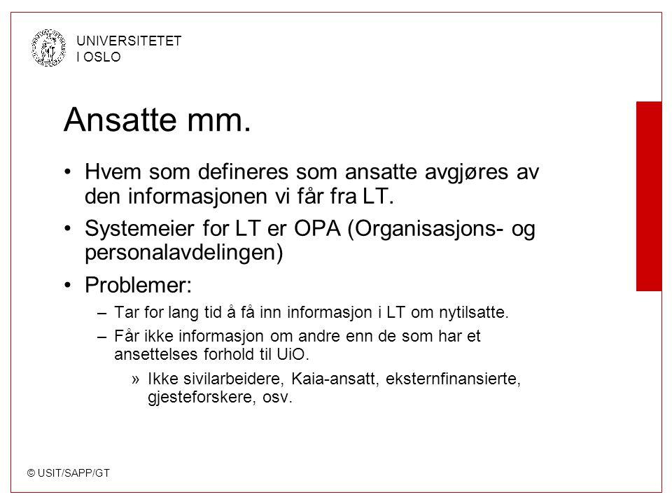 © USIT/SAPP/GT UNIVERSITETET I OSLO Ansatte mm. Hvem som defineres som ansatte avgjøres av den informasjonen vi får fra LT. Systemeier for LT er OPA (