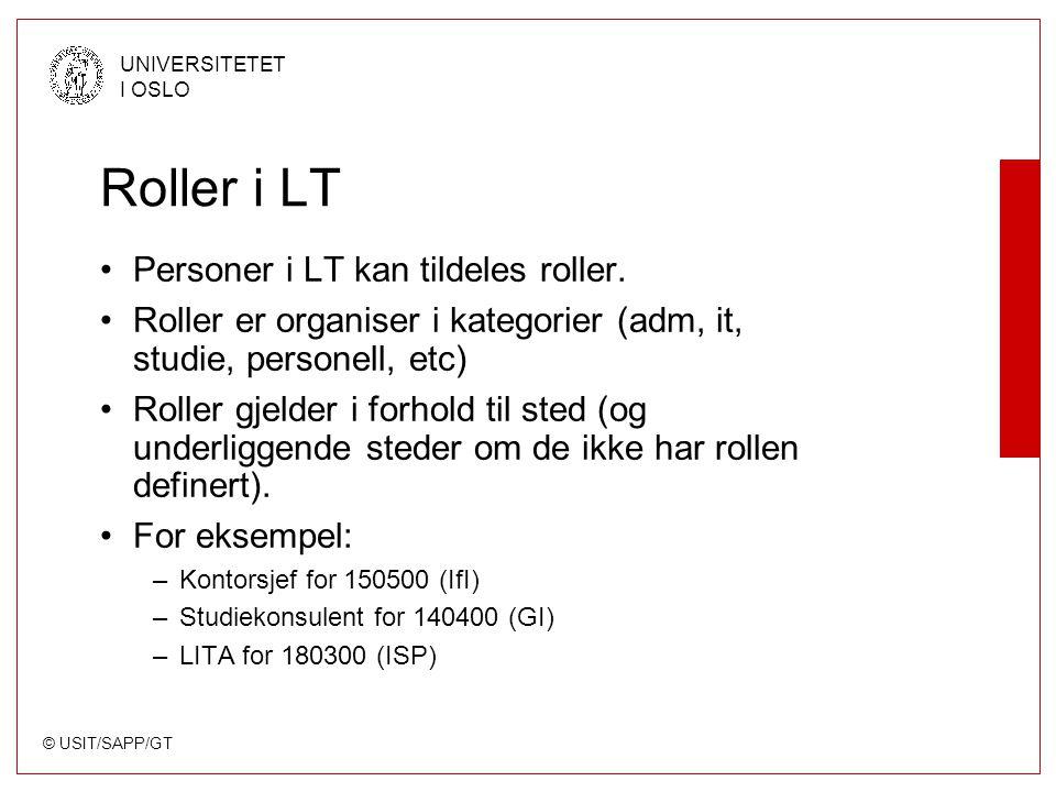 © USIT/SAPP/GT UNIVERSITETET I OSLO Roller i LT Personer i LT kan tildeles roller. Roller er organiser i kategorier (adm, it, studie, personell, etc)