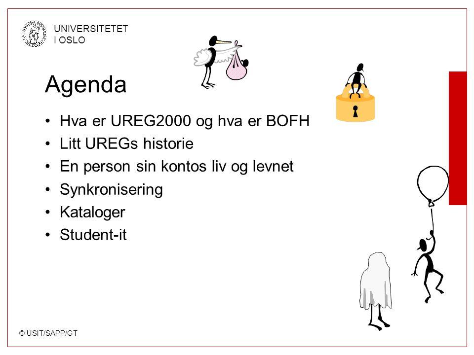 © USIT/SAPP/GT UNIVERSITETET I OSLO Agenda Hva er UREG2000 og hva er BOFH Litt UREGs historie En person sin kontos liv og levnet Synkronisering Kataloger Student-it