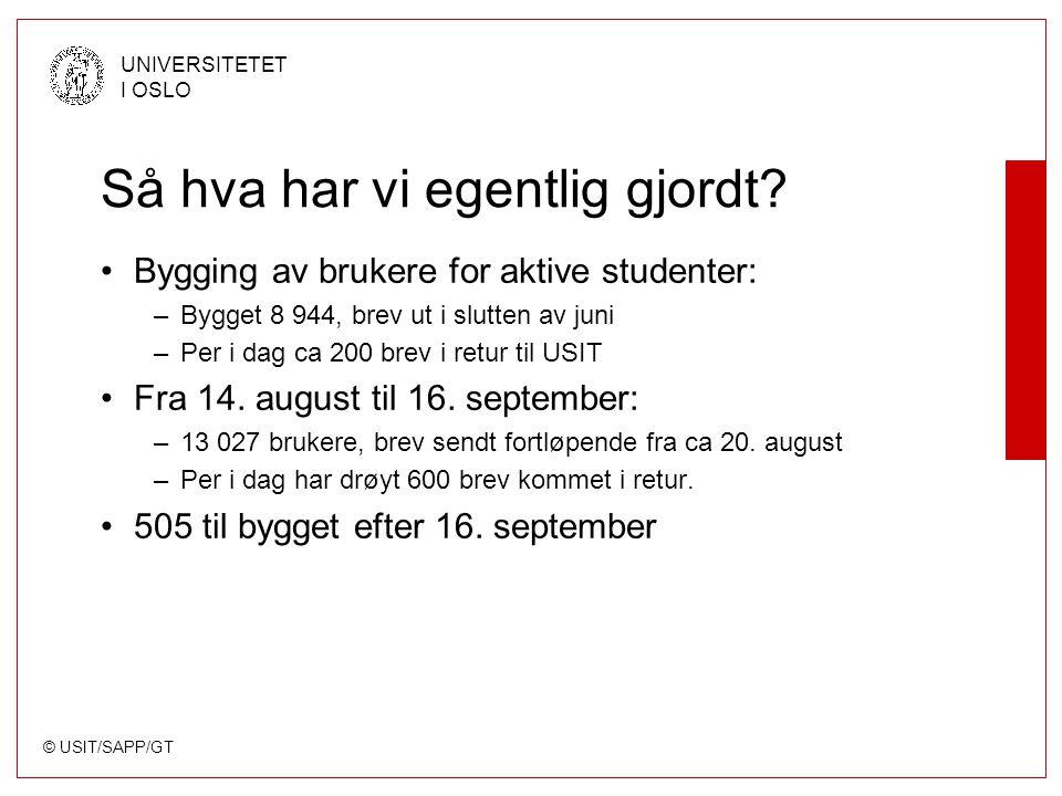 © USIT/SAPP/GT UNIVERSITETET I OSLO Så hva har vi egentlig gjordt? Bygging av brukere for aktive studenter: –Bygget 8 944, brev ut i slutten av juni –