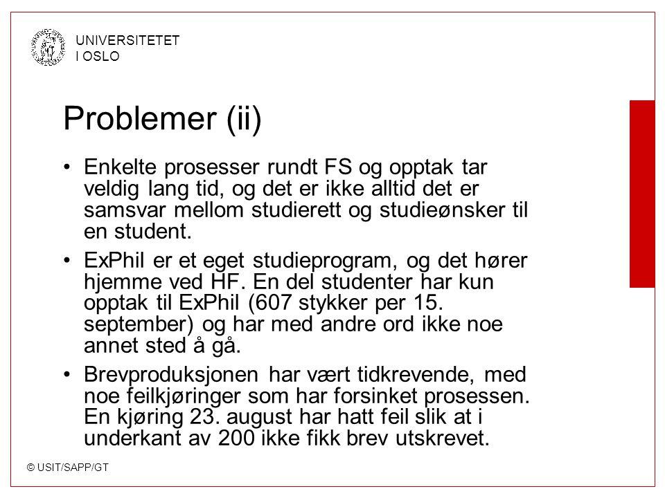 © USIT/SAPP/GT UNIVERSITETET I OSLO Problemer (ii) Enkelte prosesser rundt FS og opptak tar veldig lang tid, og det er ikke alltid det er samsvar mellom studierett og studieønsker til en student.