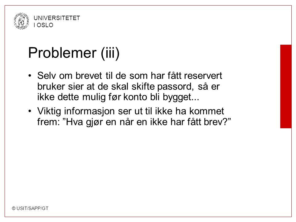 © USIT/SAPP/GT UNIVERSITETET I OSLO Problemer (iii) Selv om brevet til de som har fått reservert bruker sier at de skal skifte passord, så er ikke dette mulig før konto bli bygget...
