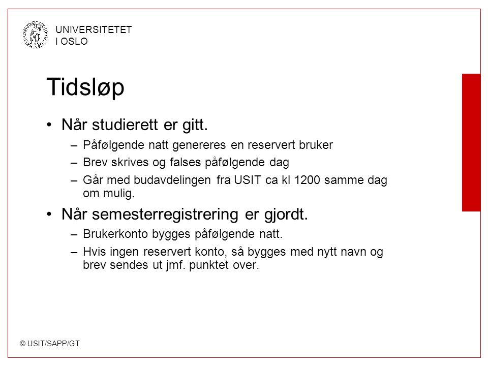 © USIT/SAPP/GT UNIVERSITETET I OSLO Tidsløp Når studierett er gitt. –Påfølgende natt genereres en reservert bruker –Brev skrives og falses påfølgende
