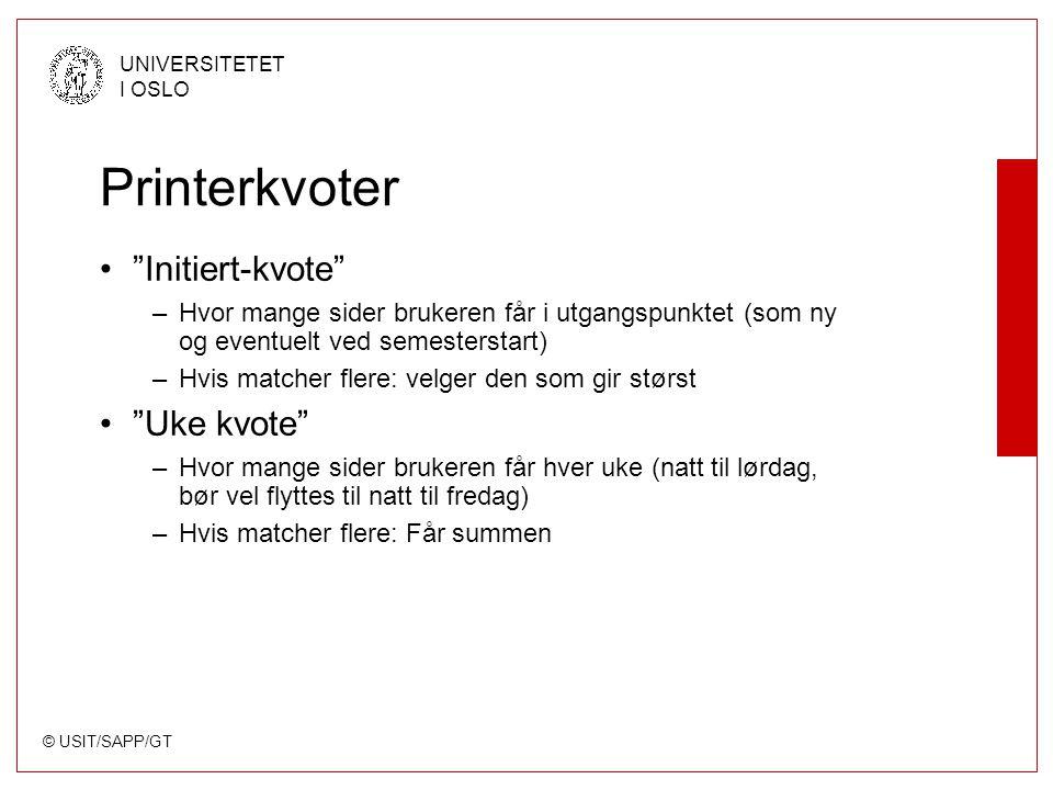 """© USIT/SAPP/GT UNIVERSITETET I OSLO Printerkvoter """"Initiert-kvote"""" –Hvor mange sider brukeren får i utgangspunktet (som ny og eventuelt ved semesterst"""