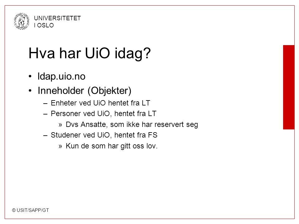 © USIT/SAPP/GT UNIVERSITETET I OSLO Hva har UiO idag? ldap.uio.no Inneholder (Objekter) –Enheter ved UiO hentet fra LT –Personer ved UiO, hentet fra L
