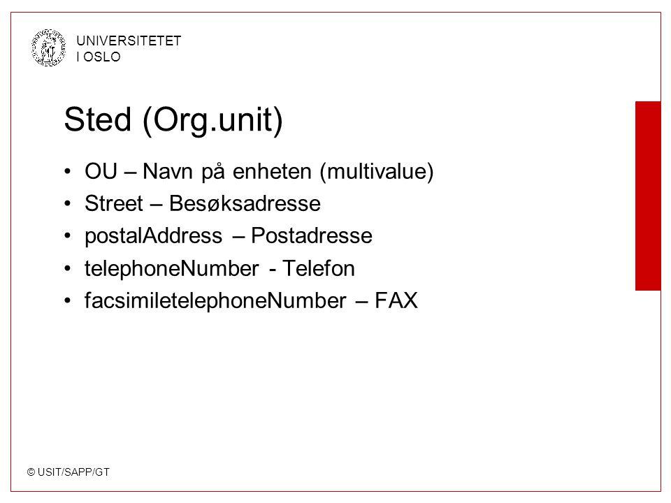 © USIT/SAPP/GT UNIVERSITETET I OSLO Sted (Org.unit) OU – Navn på enheten (multivalue) Street – Besøksadresse postalAddress – Postadresse telephoneNumber - Telefon facsimiletelephoneNumber – FAX