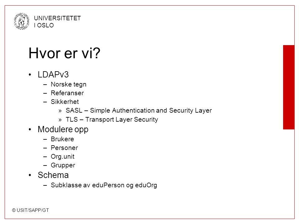 © USIT/SAPP/GT UNIVERSITETET I OSLO Hvor er vi? LDAPv3 –Norske tegn –Referanser –Sikkerhet »SASL – Simple Authentication and Security Layer »TLS – Tra
