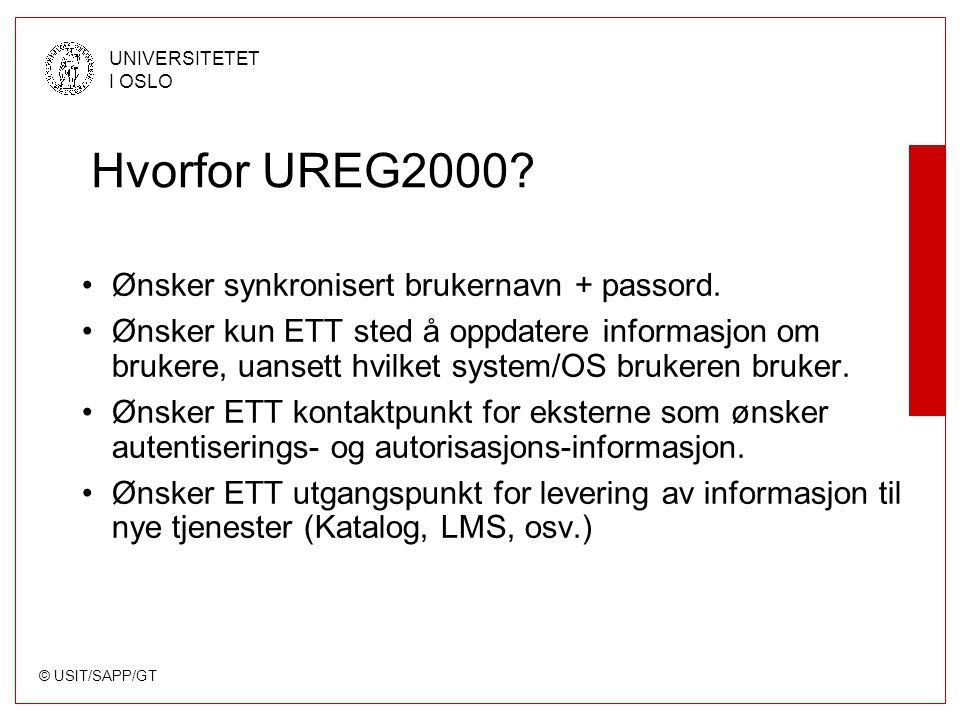 © USIT/SAPP/GT UNIVERSITETET I OSLO Hvorfor UREG2000? Ønsker synkronisert brukernavn + passord. Ønsker kun ETT sted å oppdatere informasjon om brukere
