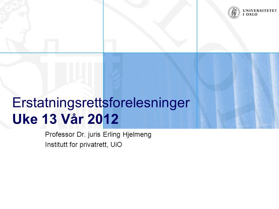 Erstatningsrettsforelesninger Uke 13 Vår 2012 Professor Dr.