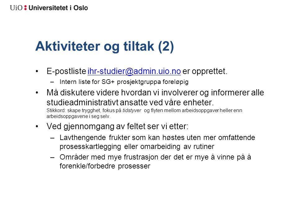 Aktiviteter og tiltak (2) E-postliste ihr-studier@admin.uio.no er opprettet.ihr-studier@admin.uio.no –Intern liste for SG+ prosjektgruppa foreløpig Må