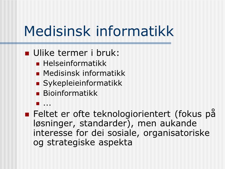 Medisinsk informatikk Ulike termer i bruk: Helseinformatikk Medisinsk informatikk Sykepleieinformatikk Bioinformatikk...