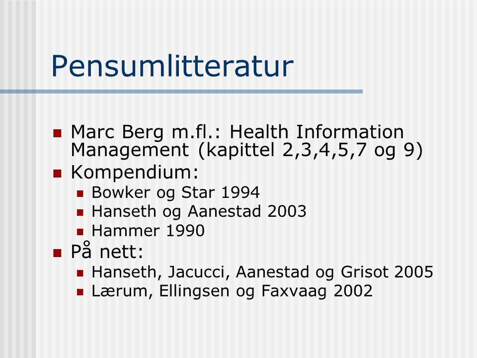 Pensumlitteratur Marc Berg m.fl.: Health Information Management (kapittel 2,3,4,5,7 og 9) Kompendium: Bowker og Star 1994 Hanseth og Aanestad 2003 Hammer 1990 På nett: Hanseth, Jacucci, Aanestad og Grisot 2005 Lærum, Ellingsen og Faxvaag 2002