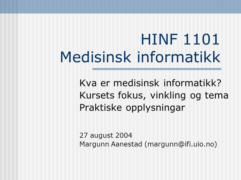 HINF 1101 Medisinsk informatikk Kva er medisinsk informatikk? Kursets fokus, vinkling og tema Praktiske opplysningar 27 august 2004 Margunn Aanestad (