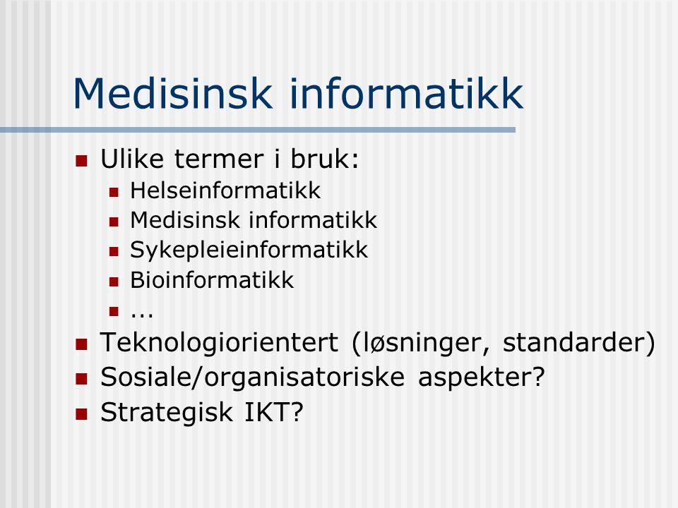 Medisinsk informatikk Ulike termer i bruk: Helseinformatikk Medisinsk informatikk Sykepleieinformatikk Bioinformatikk... Teknologiorientert (løsninger