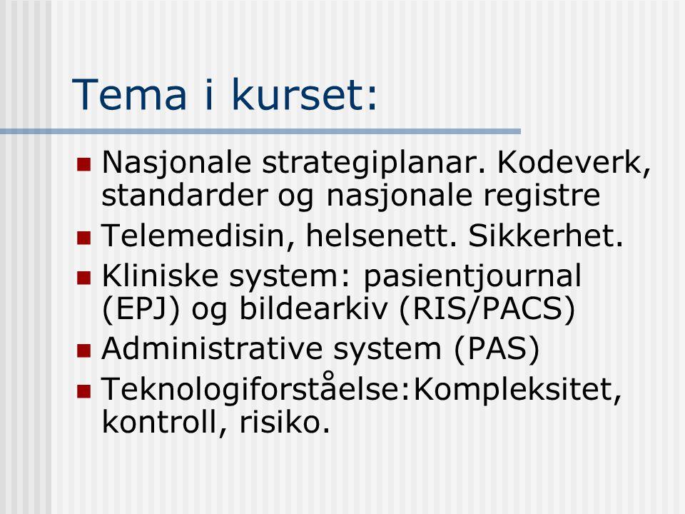 Tema i kurset: Nasjonale strategiplanar. Kodeverk, standarder og nasjonale registre Telemedisin, helsenett. Sikkerhet. Kliniske system: pasientjournal