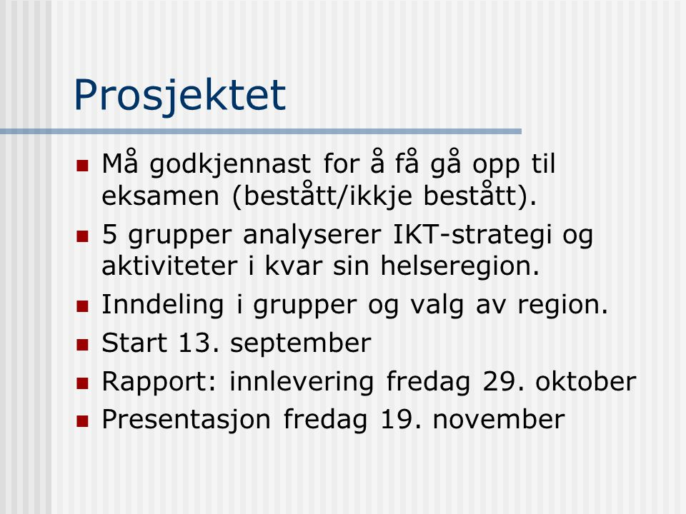 Prosjektet Må godkjennast for å få gå opp til eksamen (bestått/ikkje bestått). 5 grupper analyserer IKT-strategi og aktiviteter i kvar sin helseregion