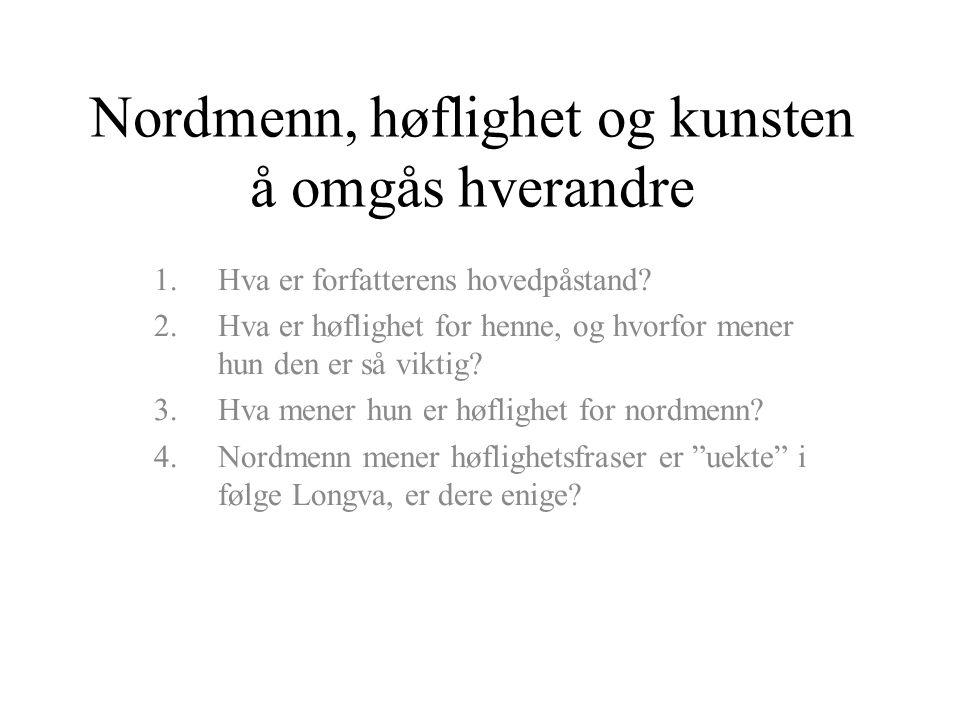 A: Utlendinger vet ikke noe om Norge.B: Nordmenn er rett og slett uhøflige.