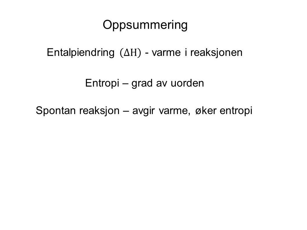 Oppsummering Entropi – grad av uorden Spontan reaksjon – avgir varme, øker entropi