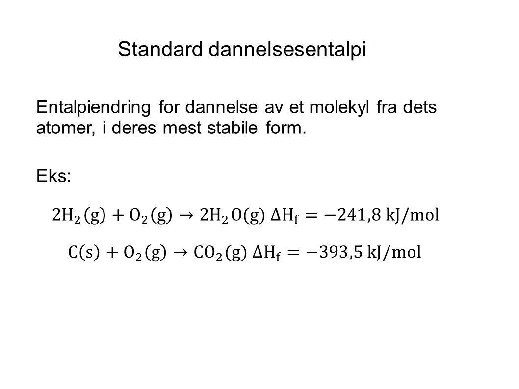 Standard dannelsesentalpi Entalpiendring for dannelse av et molekyl fra dets atomer, i deres mest stabile form. Eks: