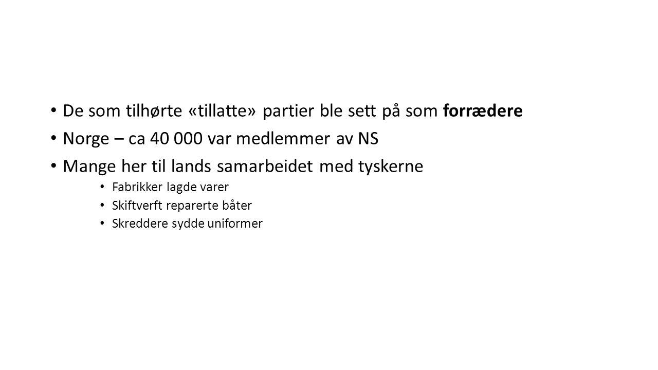 De som tilhørte «tillatte» partier ble sett på som forrædere Norge – ca 40 000 var medlemmer av NS Mange her til lands samarbeidet med tyskerne Fabrikker lagde varer Skiftverft reparerte båter Skreddere sydde uniformer
