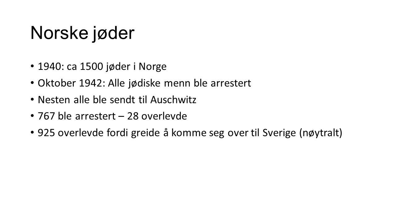 Norske jøder 1940: ca 1500 jøder i Norge Oktober 1942: Alle jødiske menn ble arrestert Nesten alle ble sendt til Auschwitz 767 ble arrestert – 28 overlevde 925 overlevde fordi greide å komme seg over til Sverige (nøytralt)