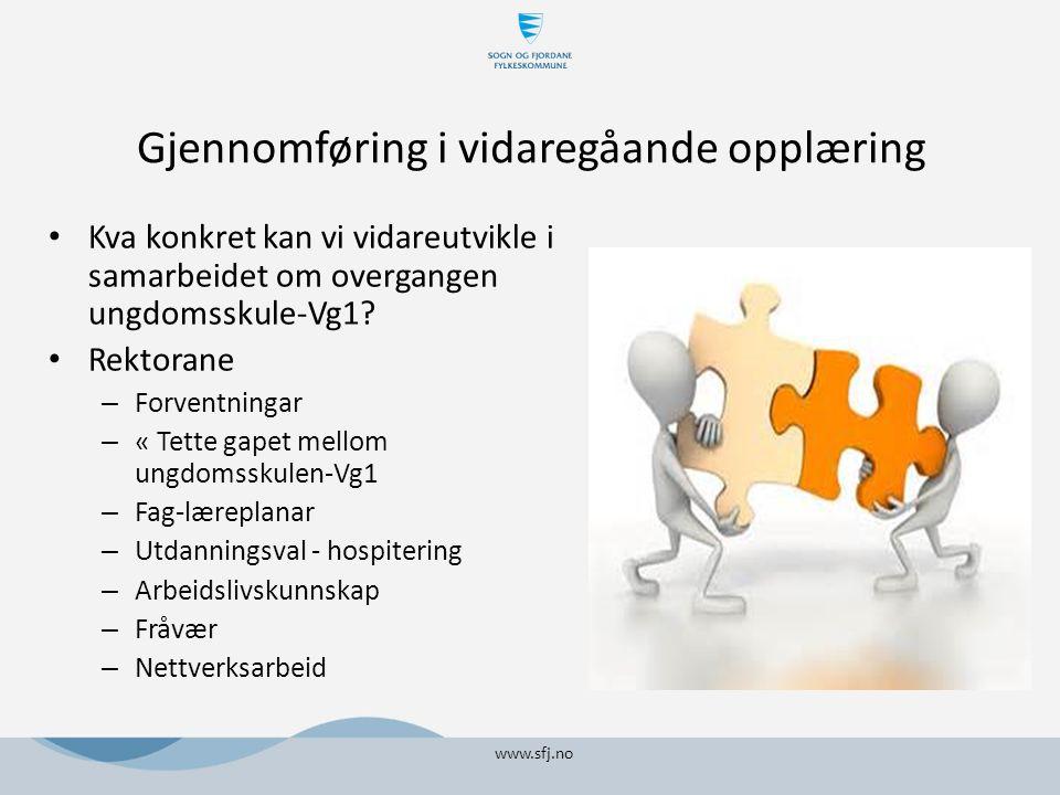 Gjennomføring i vidaregåande opplæring Kva konkret kan vi vidareutvikle i samarbeidet om overgangen ungdomsskule-Vg1.