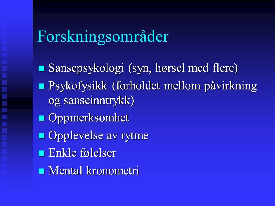 Forskningsområder Sansepsykologi (syn, hørsel med flere) Sansepsykologi (syn, hørsel med flere) Psykofysikk (forholdet mellom påvirkning og sanseinntr