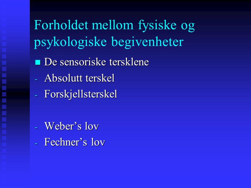 Forholdet mellom fysiske og psykologiske begivenheter De sensoriske tersklene De sensoriske tersklene - Absolutt terskel - Forskjellsterskel - Weber's