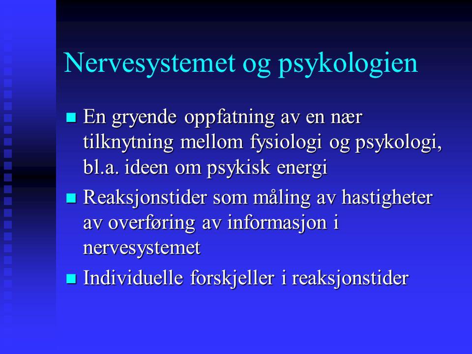 Nervesystemet og psykologien En gryende oppfatning av en nær tilknytning mellom fysiologi og psykologi, bl.a. ideen om psykisk energi En gryende oppfa
