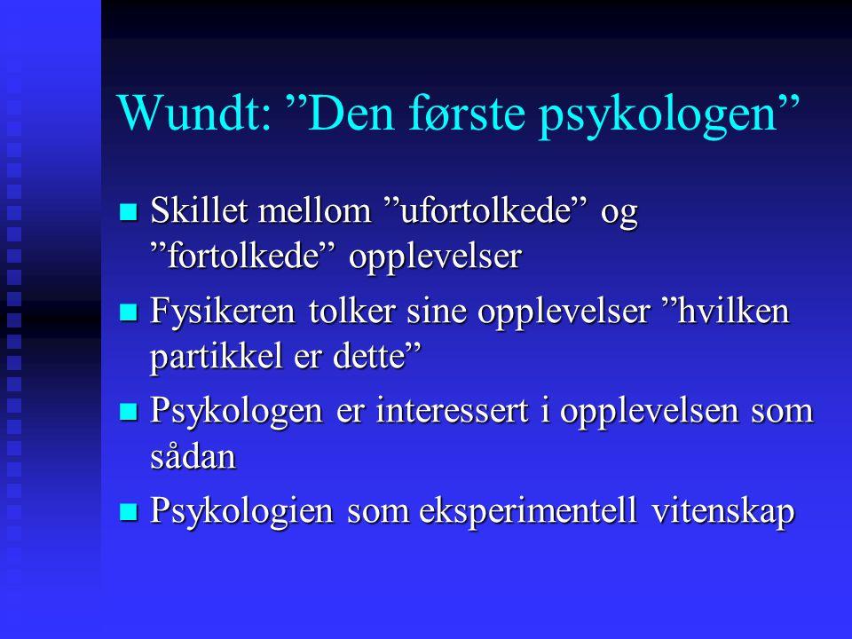 """Wundt: """"Den første psykologen"""" Skillet mellom """"ufortolkede"""" og """"fortolkede"""" opplevelser Skillet mellom """"ufortolkede"""" og """"fortolkede"""" opplevelser Fysik"""