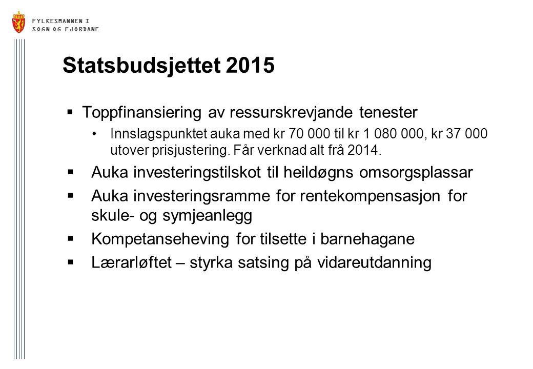 FYLKESMANNEN I SOGN OG FJORDANE Statsbudsjettet 2015  Toppfinansiering av ressurskrevjande tenester Innslagspunktet auka med kr 70 000 til kr 1 080 000, kr 37 000 utover prisjustering.