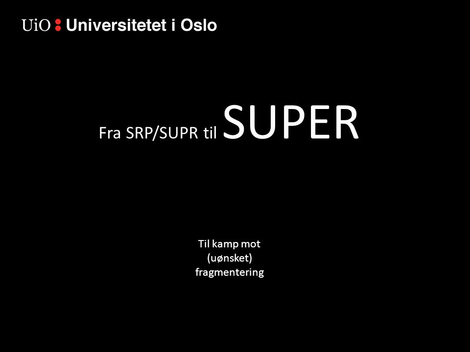 Fra SRP/SUPR til SUPER Til kamp mot (uønsket) fragmentering