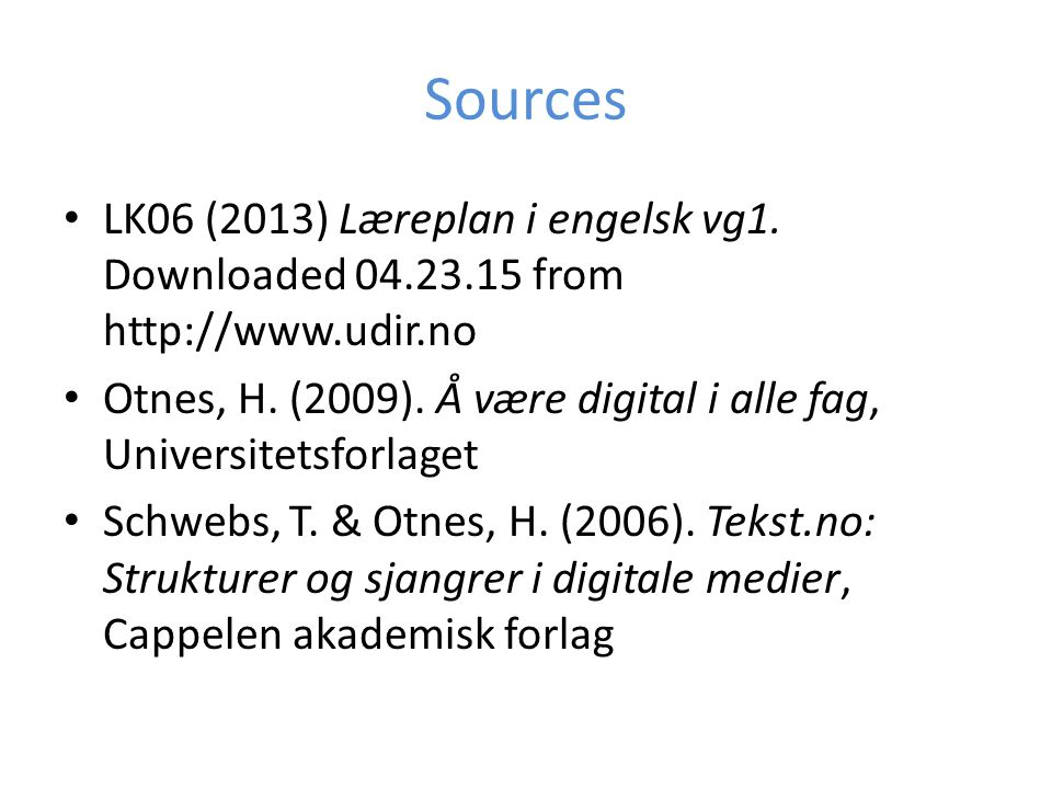Sources LK06 (2013) Læreplan i engelsk vg1. Downloaded 04.23.15 from http://www.udir.no Otnes, H.