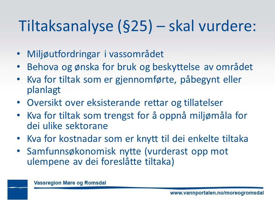 Tiltaksanalyse (§25) – skal vurdere: Miljøutfordringar i vassområdet Behova og ønska for bruk og beskyttelse av området Kva for tiltak som er gjennomf