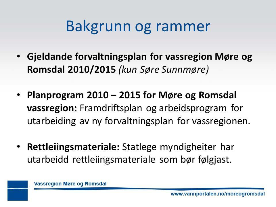 Bakgrunn og rammer Gjeldande forvaltningsplan for vassregion Møre og Romsdal 2010/2015 (kun Søre Sunnmøre) Planprogram 2010 – 2015 for Møre og Romsdal vassregion: Framdriftsplan og arbeidsprogram for utarbeiding av ny forvaltningsplan for vassregionen.