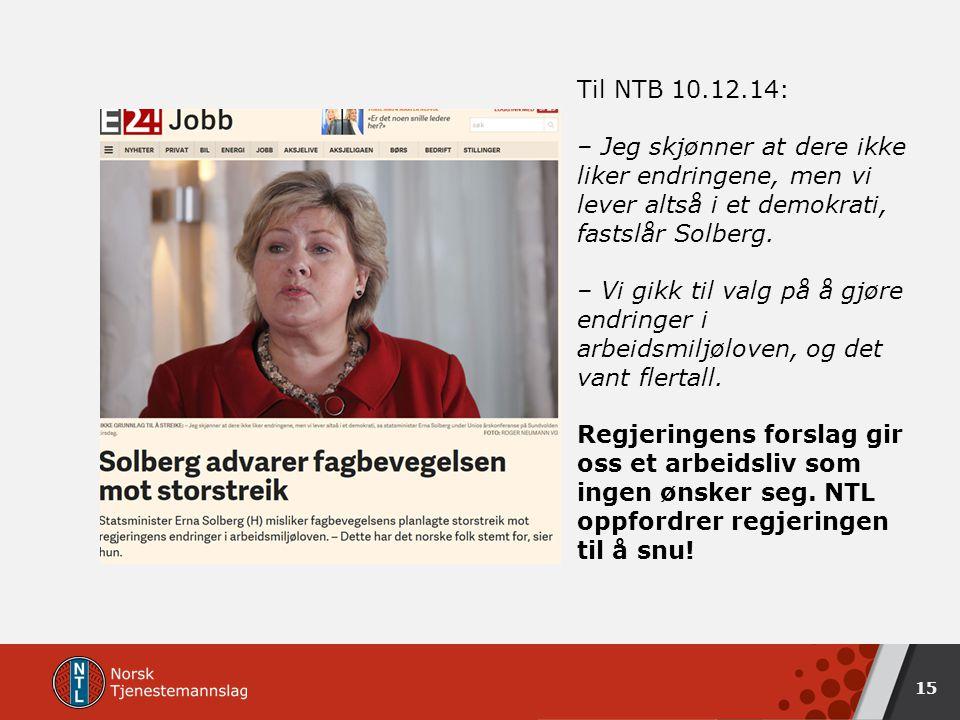 15 Til NTB 10.12.14: – Jeg skjønner at dere ikke liker endringene, men vi lever altså i et demokrati, fastslår Solberg.