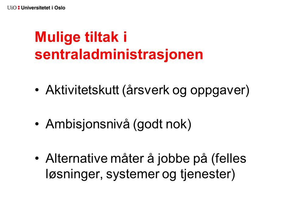 Mulige tiltak i sentraladministrasjonen Aktivitetskutt (årsverk og oppgaver) Ambisjonsnivå (godt nok) Alternative måter å jobbe på (felles løsninger, systemer og tjenester)