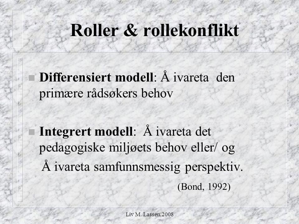 Liv M. Lassen,2008 Roller & rollekonflikt n Differensiert modell: Å ivareta den primære rådsøkers behov n Integrert modell: Å ivareta det pedagogiske