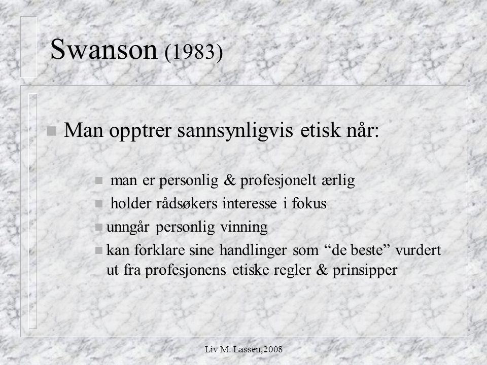 Liv M. Lassen,2008 Swanson (1983) n Man opptrer sannsynligvis etisk når: n man er personlig & profesjonelt ærlig n holder rådsøkers interesse i fokus