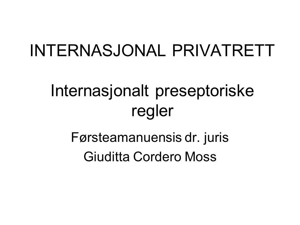 INTERNASJONAL PRIVATRETT Internasjonalt preseptoriske regler Førsteamanuensis dr.