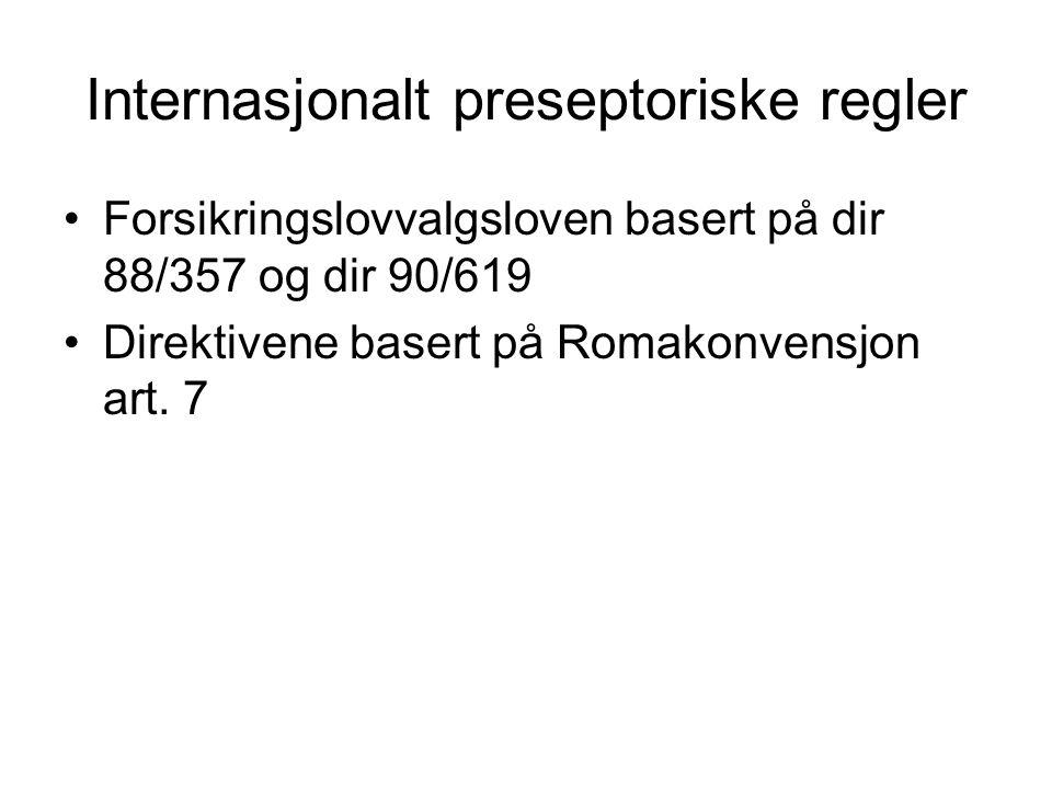 Internasjonalt preseptoriske regler Forsikringslovvalgsloven basert på dir 88/357 og dir 90/619 Direktivene basert på Romakonvensjon art.