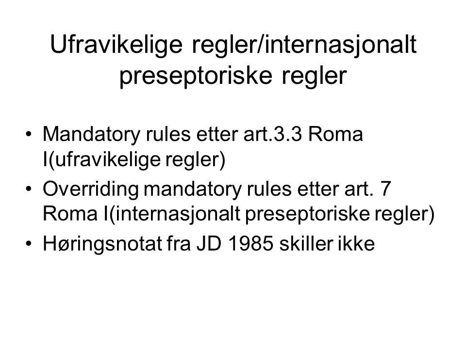 Ufravikelige regler/internasjonalt preseptoriske regler Mandatory rules etter art.3.3 Roma I(ufravikelige regler) Overriding mandatory rules etter art.