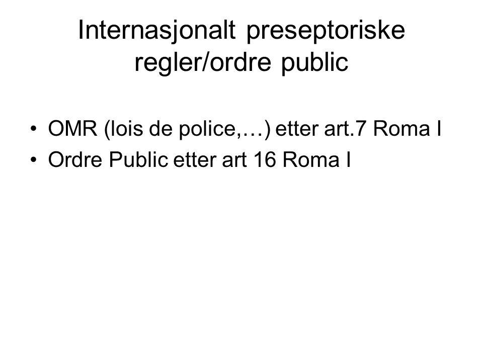Internasjonalt preseptoriske regler/ordre public OMR (lois de police,…) etter art.7 Roma I Ordre Public etter art 16 Roma I