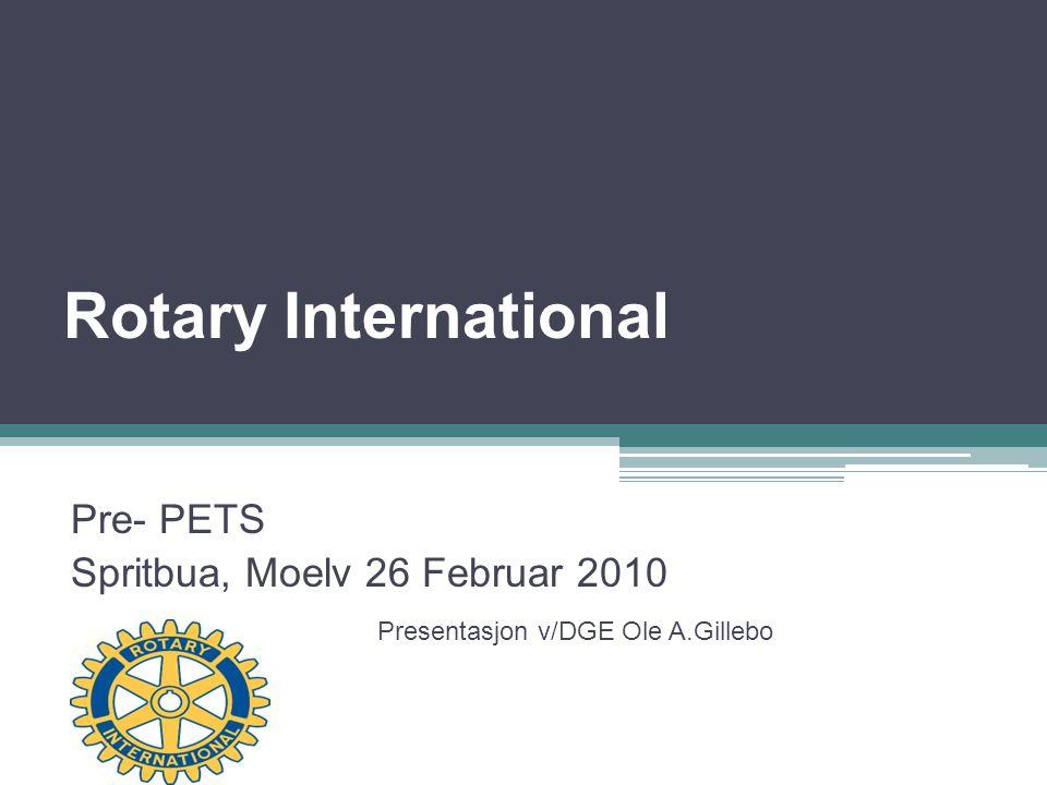 Rotary International Pre- PETS Spritbua, Moelv 26 Februar 2010 Presentasjon v/DGE Ole A.Gillebo