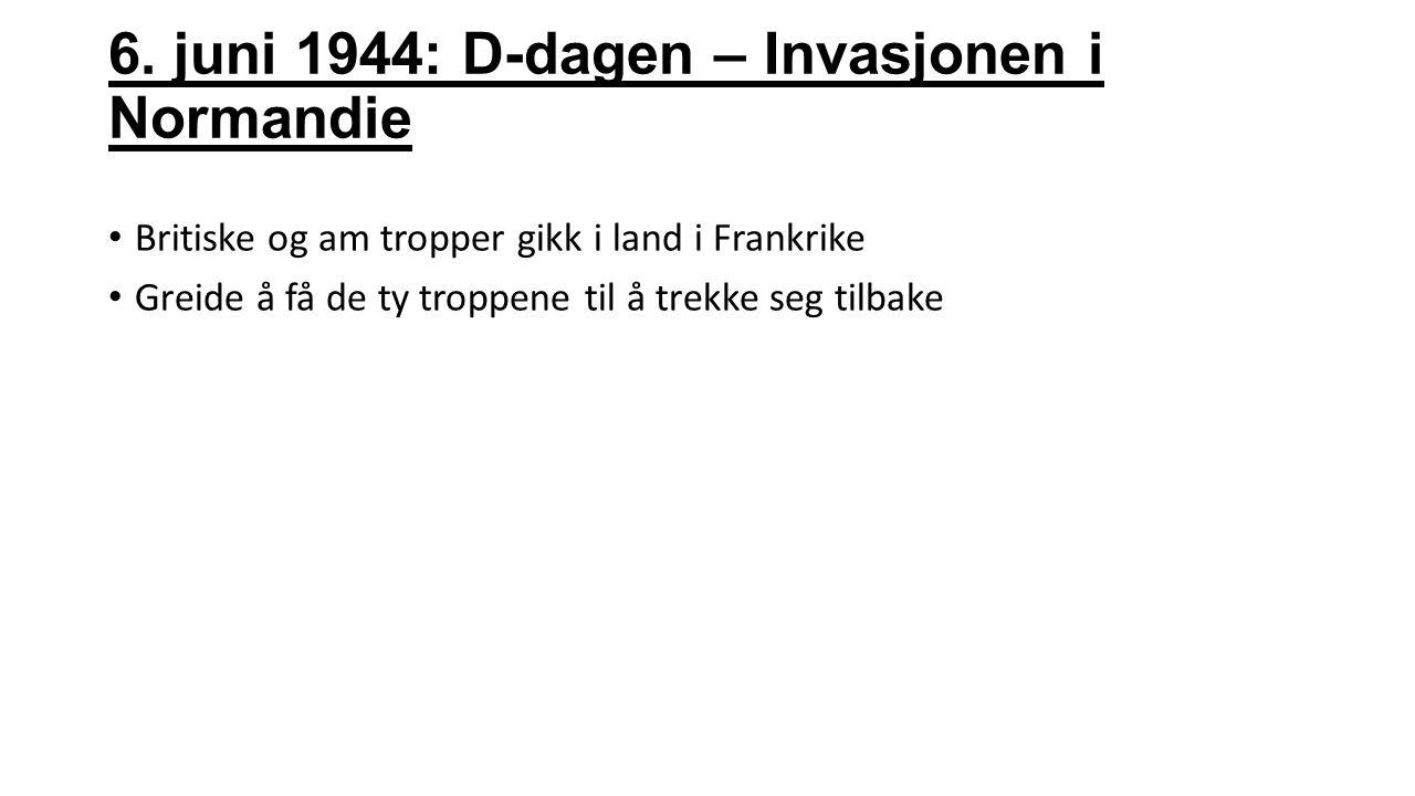 6. juni 1944: D-dagen – Invasjonen i Normandie Britiske og am tropper gikk i land i Frankrike Greide å få de ty troppene til å trekke seg tilbake