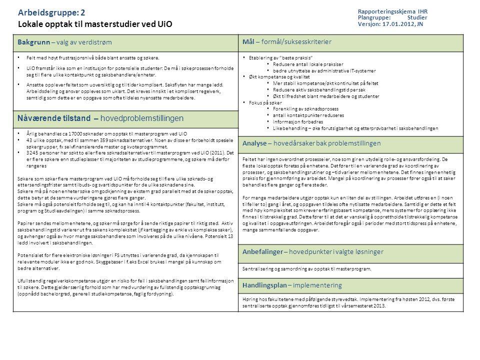 Arbeidsgruppe: 2 Lokale opptak til masterstudier ved UiO Bakgrunn – valg av verdistrøm Mål – formål/suksesskriterier Felt med høyt frustrasjonsnivå både blant ansatte og søkere.
