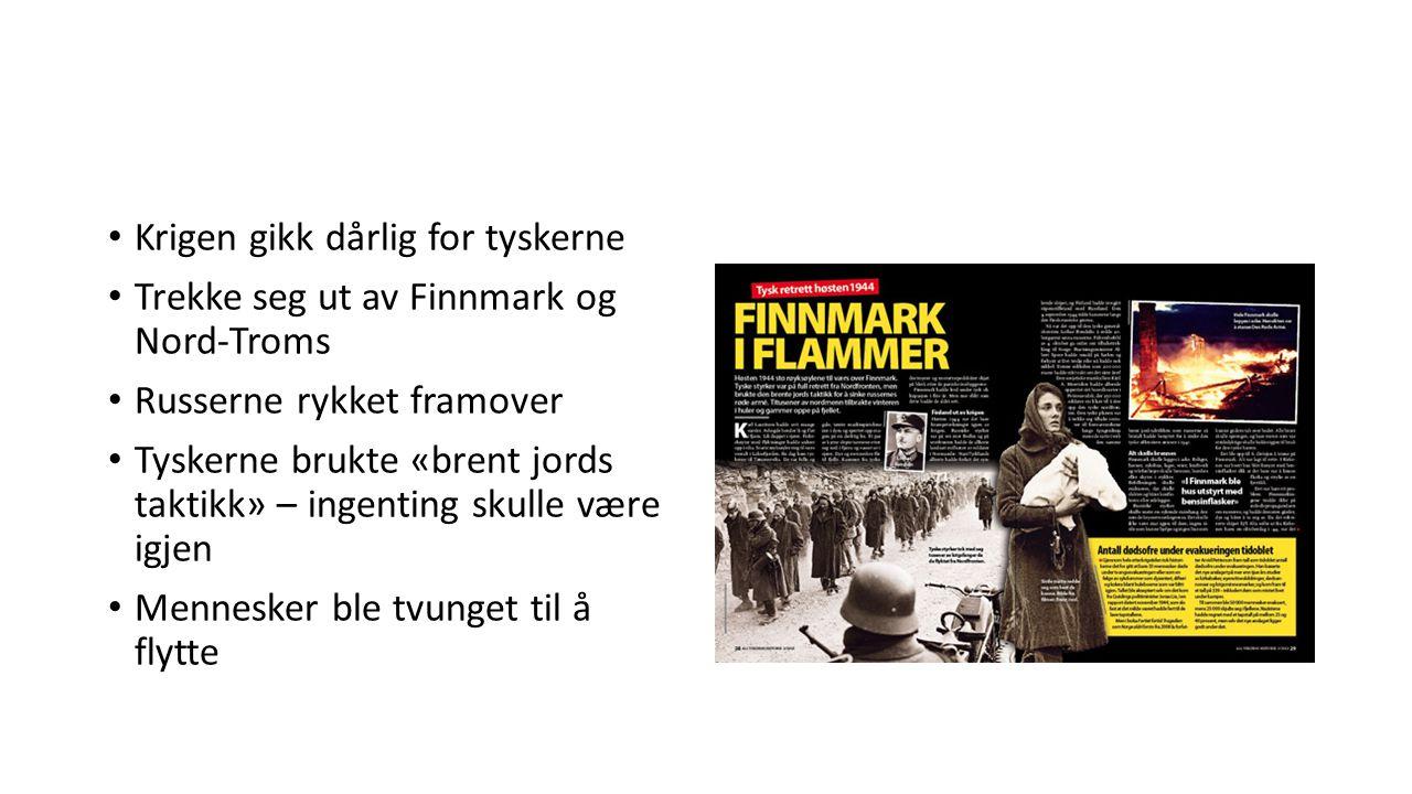 Krigen gikk dårlig for tyskerne Trekke seg ut av Finnmark og Nord-Troms Russerne rykket framover Tyskerne brukte «brent jords taktikk» – ingenting skulle være igjen Mennesker ble tvunget til å flytte