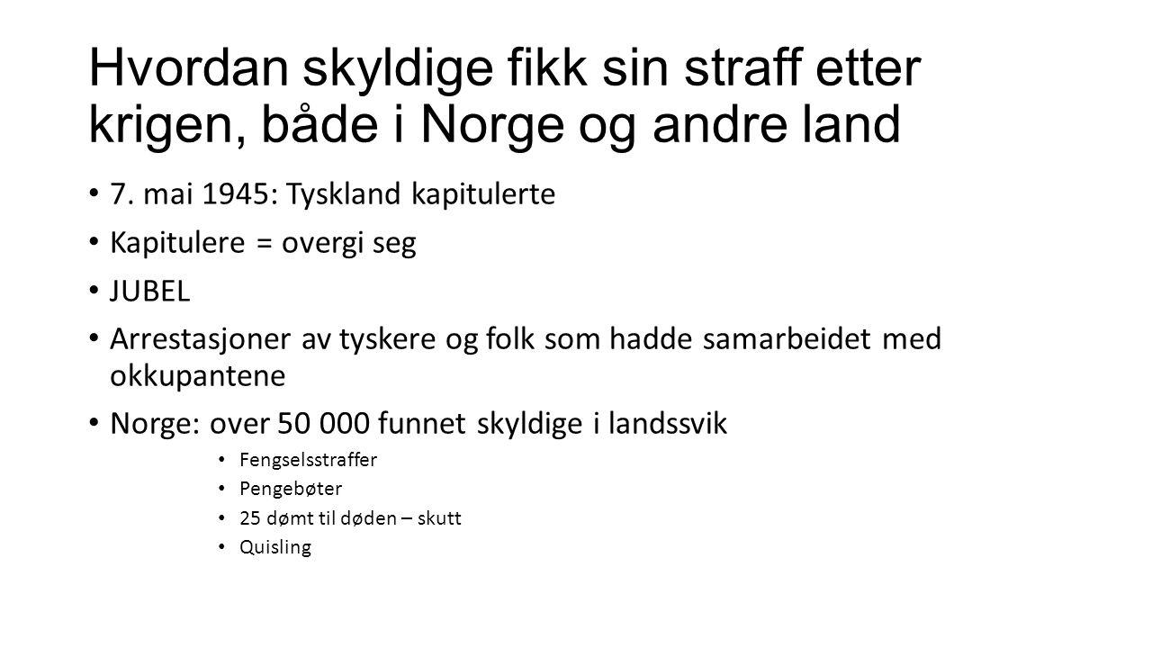 Hvordan skyldige fikk sin straff etter krigen, både i Norge og andre land 7.